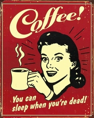 01 metal plate 039 coffee you can sleep when you're dead